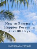 How to Become a Happier Person in Just 30 Days