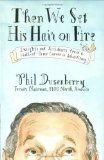 Then We Set His Hair on Fire: Insights and Accidents from a Hall of Fame Career in Advertising by Dusenberry, Phil(September 8, 2005) Hardcover